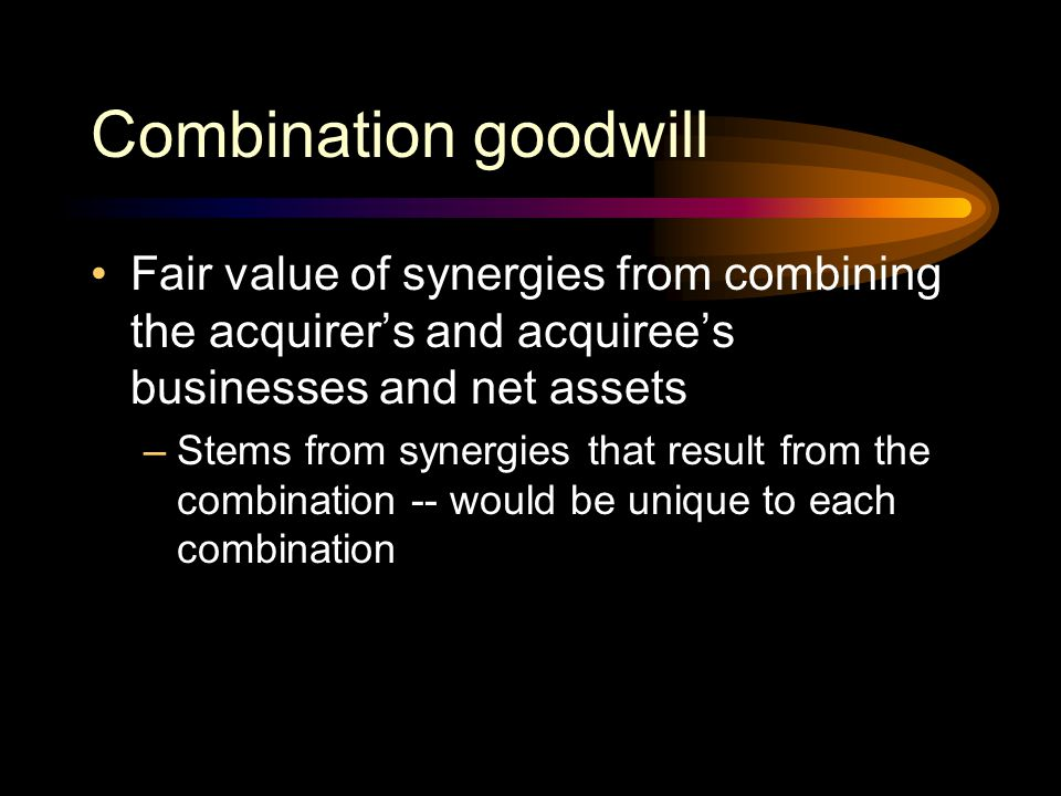Combination goodwill Fair value of synergies from combining the acquirer's and acquiree's businesses and net assets.