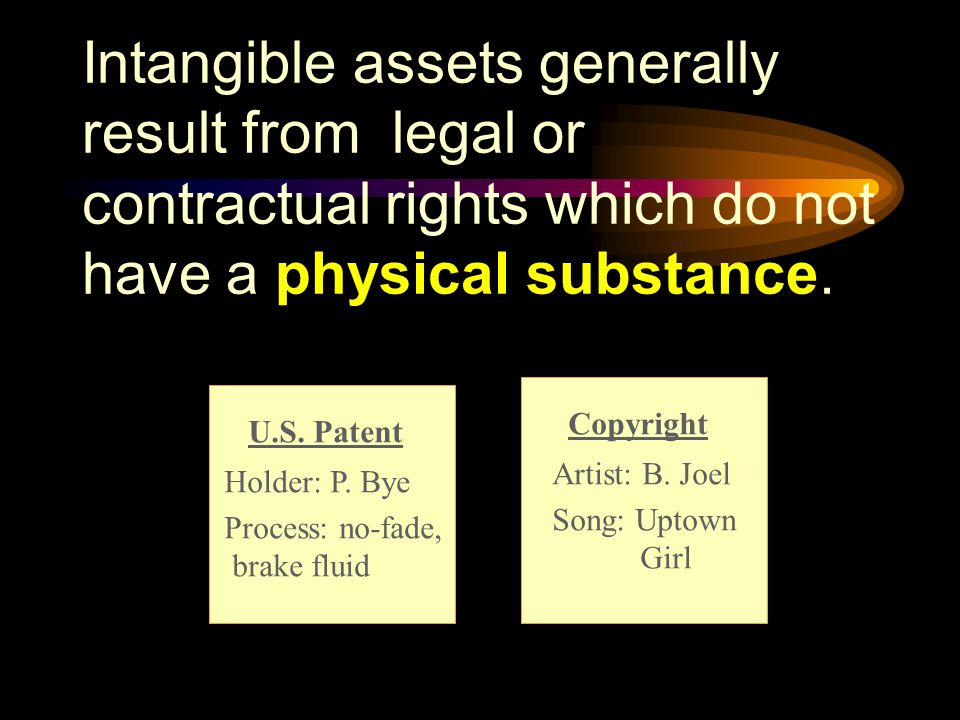 Intangible assets generally result from legal or contractual rights which do not have a physical substance.