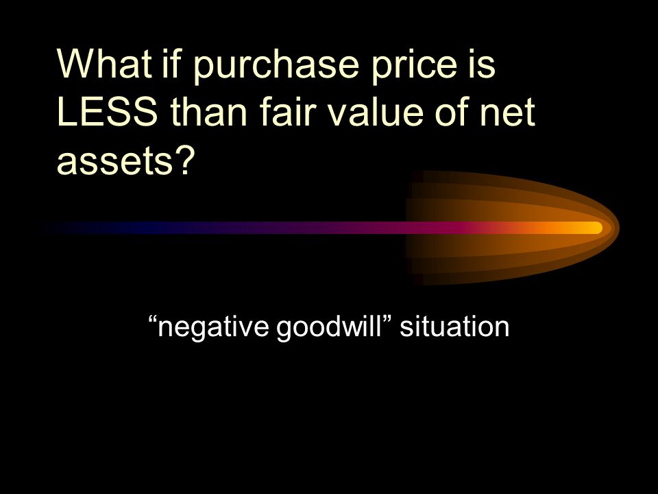 What if purchase price is LESS than fair value of net assets