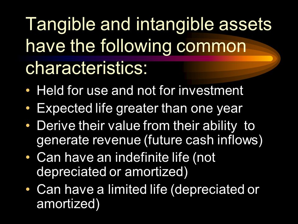 Tangible and intangible assets have the following common characteristics: