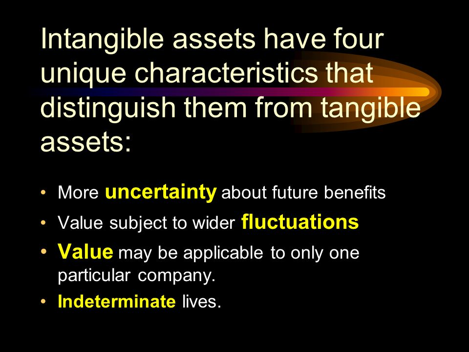 Intangible assets have four unique characteristics that distinguish them from tangible assets: