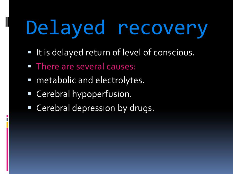 Delayed recovery It is delayed return of level of conscious.
