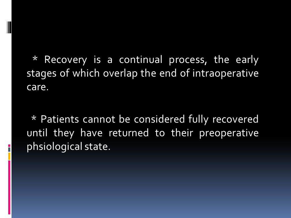 * Recovery is a continual process, the early stages of which overlap the end of intraoperative care.