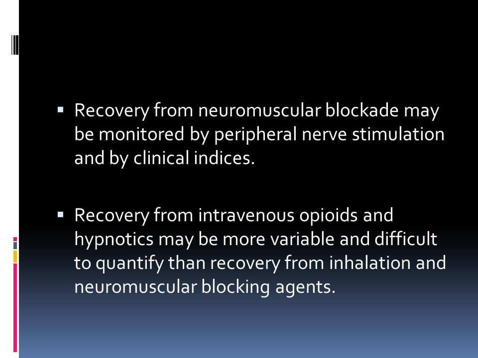 Recovery from neuromuscular blockade may be monitored by peripheral nerve stimulation and by clinical indices.