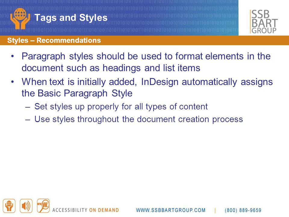 Tags and Styles Styles – Recommendations. Paragraph styles should be used to format elements in the document such as headings and list items.