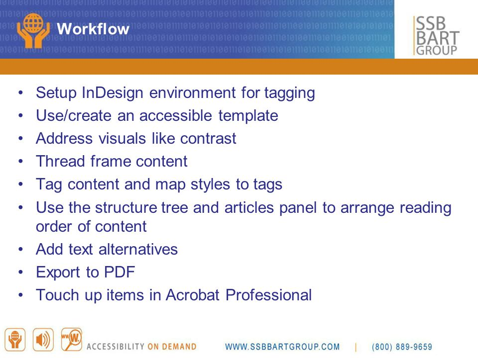 Workflow Setup InDesign environment for tagging. Use/create an accessible template. Address visuals like contrast.
