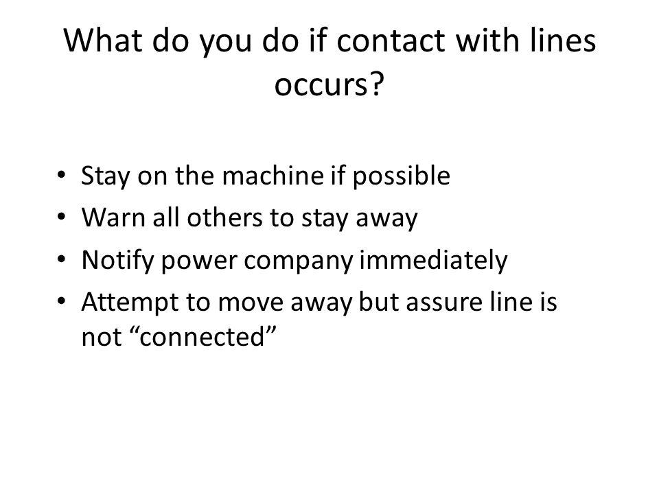 What do you do if contact with lines occurs