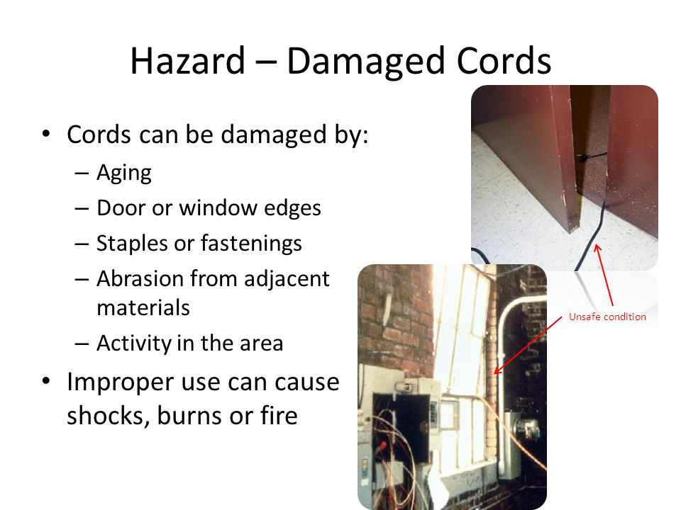Hazard – Damaged Cords Cords can be damaged by: