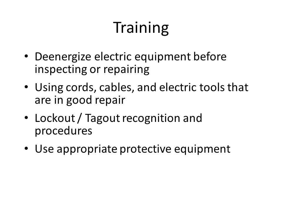 Training Deenergize electric equipment before inspecting or repairing