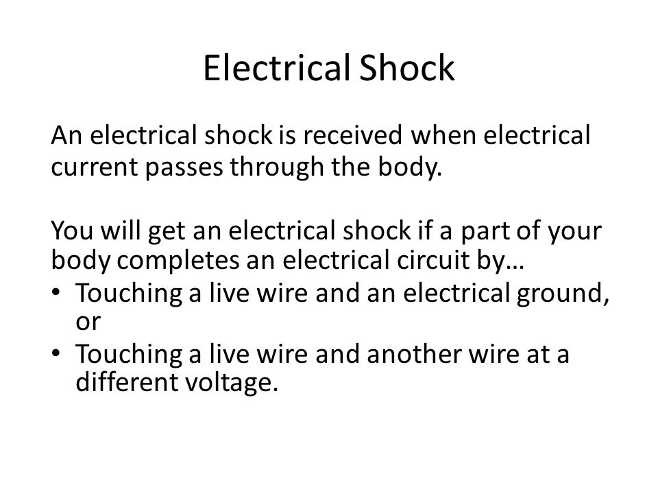 Electrical Shock An electrical shock is received when electrical