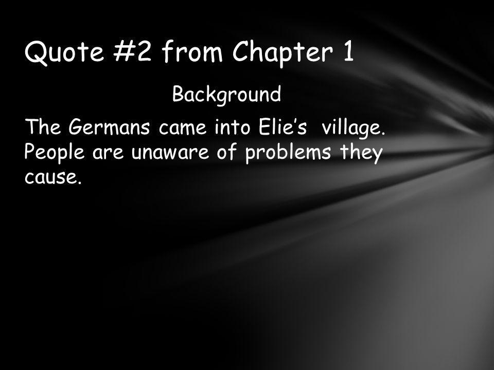 Quote #2 from Chapter 1 Background The Germans came into Elie's village.