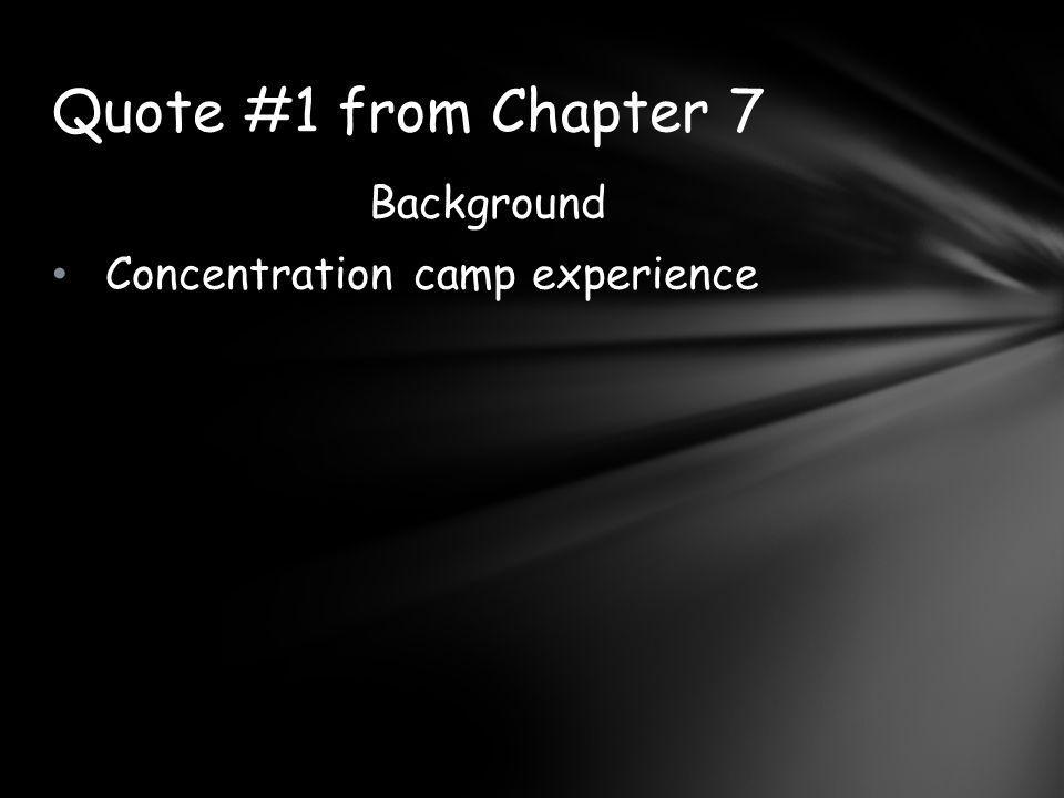 Quote #1 from Chapter 7 Background Concentration camp experience