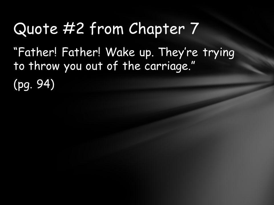 Quote #2 from Chapter 7 Father. Father. Wake up.