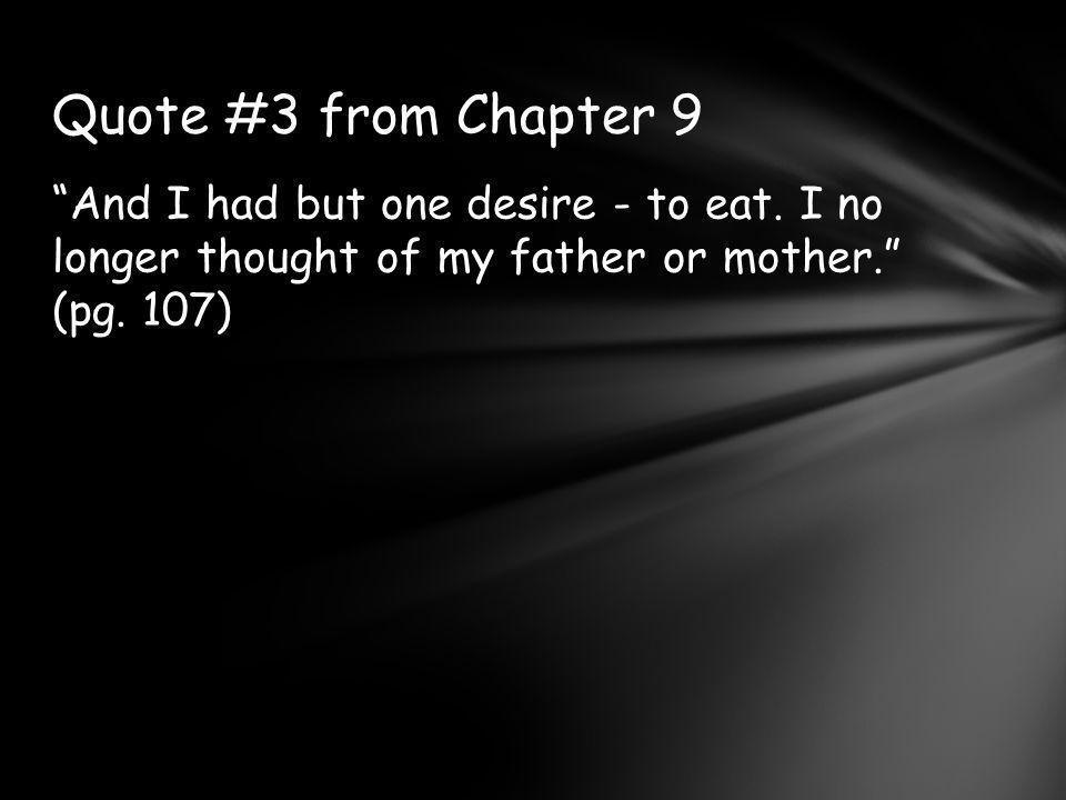 Quote #3 from Chapter 9 And I had but one desire - to eat.