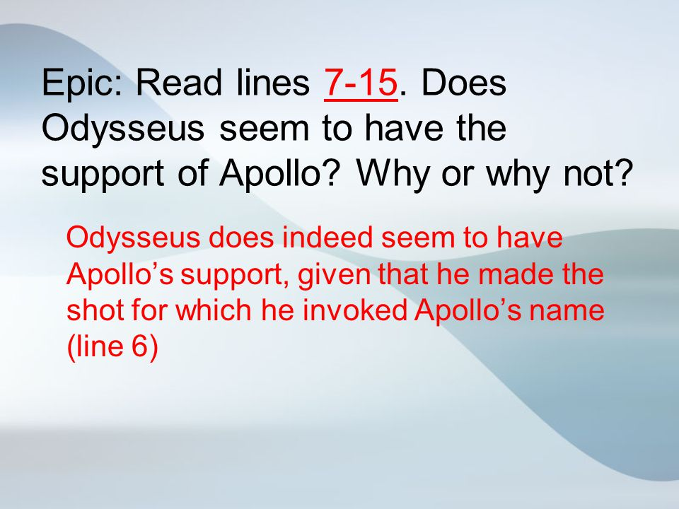 Epic: Read lines 7-15. Does Odysseus seem to have the support of Apollo Why or why not
