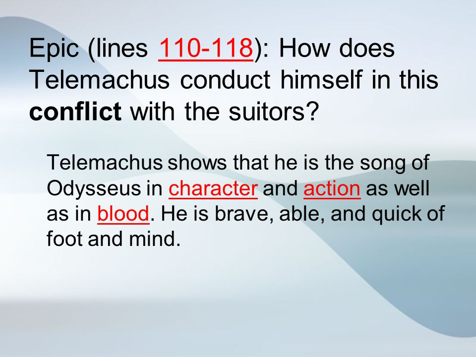 Epic (lines 110-118): How does Telemachus conduct himself in this conflict with the suitors