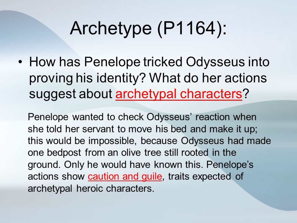 Archetype (P1164): How has Penelope tricked Odysseus into proving his identity What do her actions suggest about archetypal characters