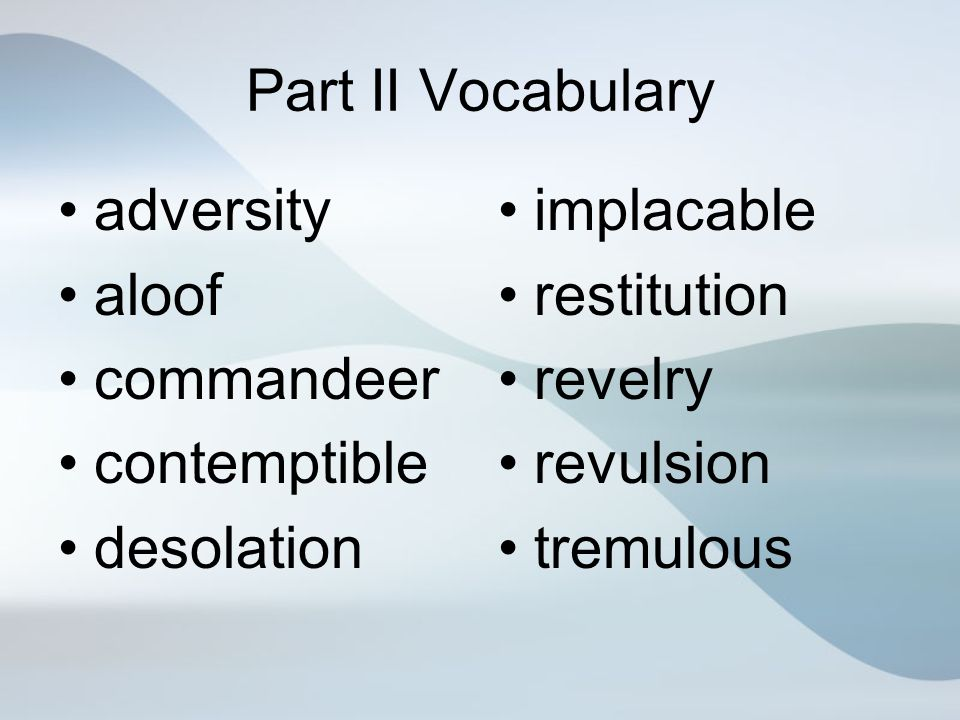 Part II Vocabulary adversity. aloof. commandeer. contemptible. desolation. implacable. restitution.