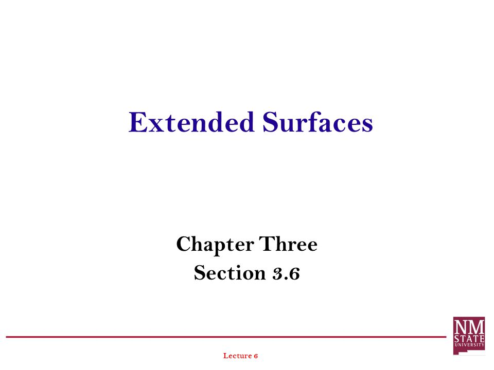 Extended Surfaces Chapter Three Section 3.6 Lecture 6