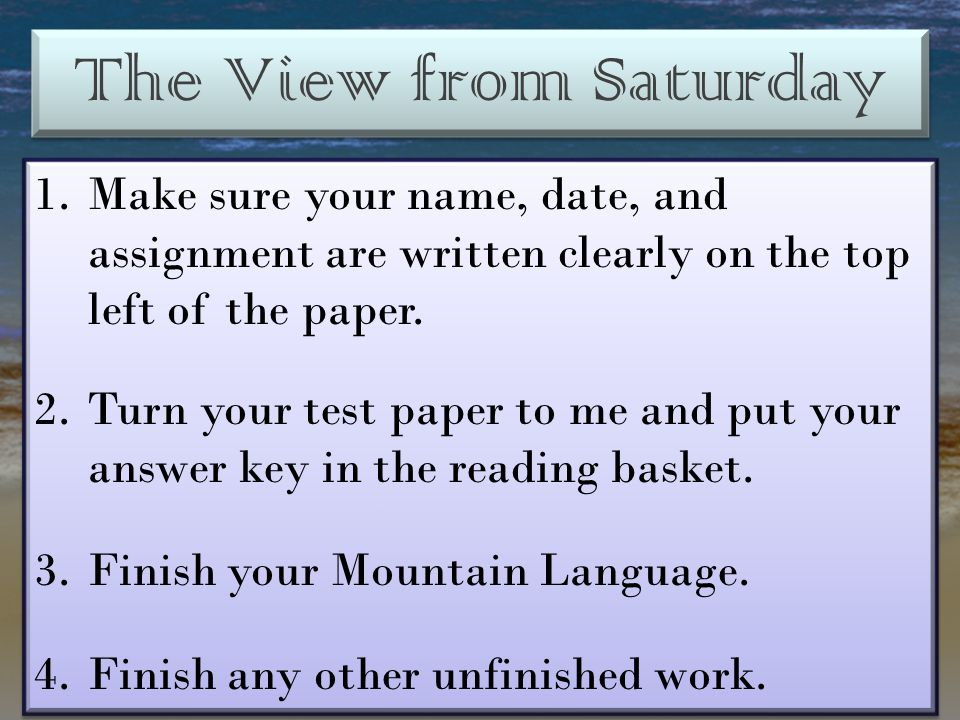 The View from Saturday Make sure your name, date, and assignment are written clearly on the top left of the paper.