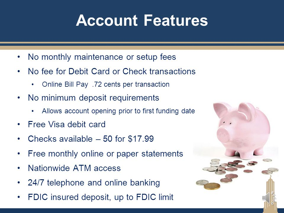Account Features No monthly maintenance or setup fees