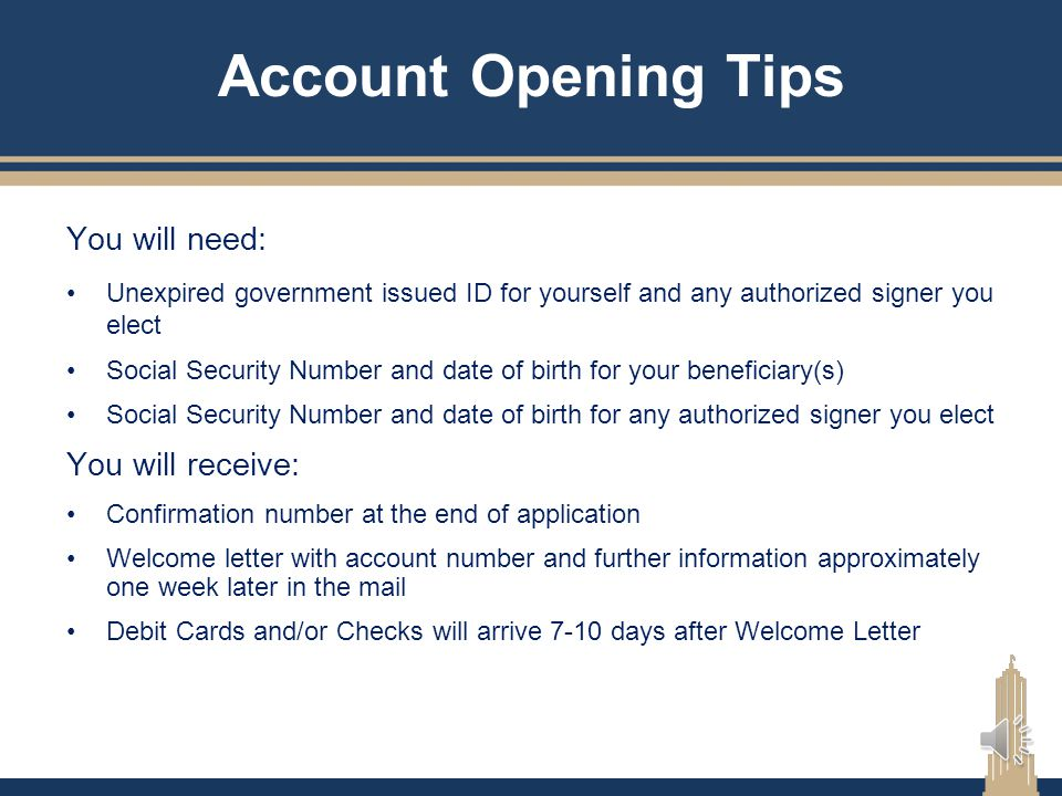 Account Opening Tips You will need: You will receive: