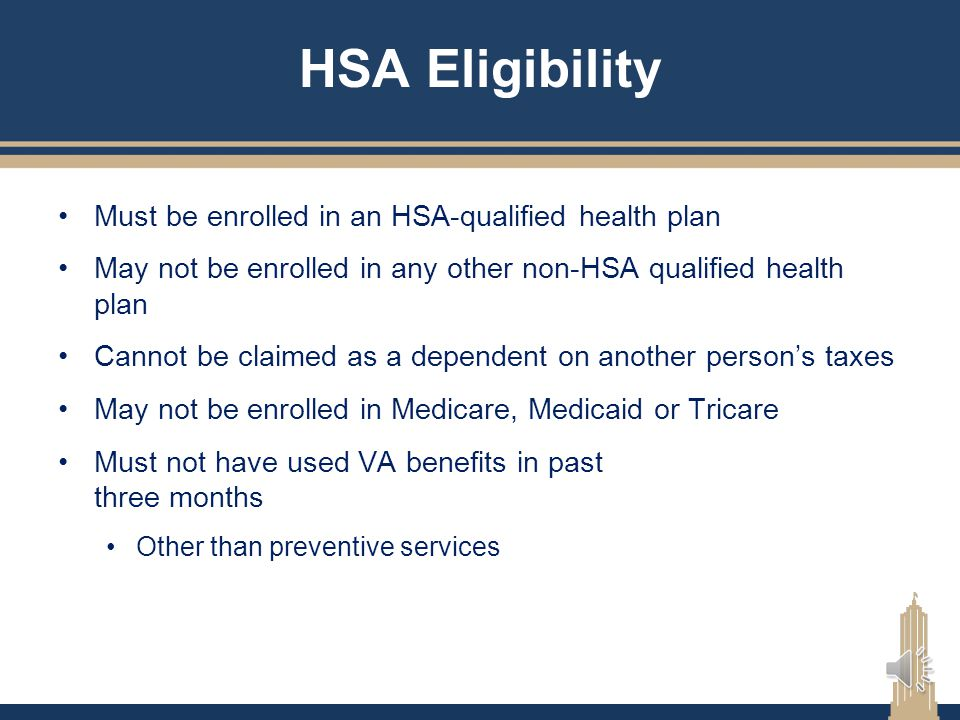 HSA Eligibility Must be enrolled in an HSA-qualified health plan