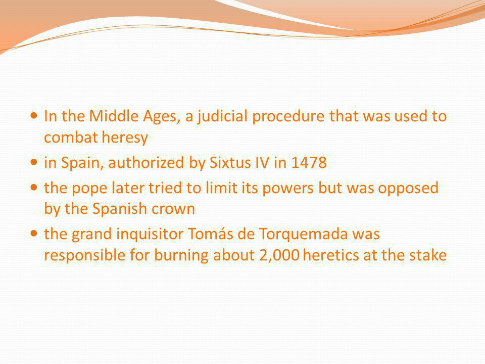 In the Middle Ages, a judicial procedure that was used to combat heresy