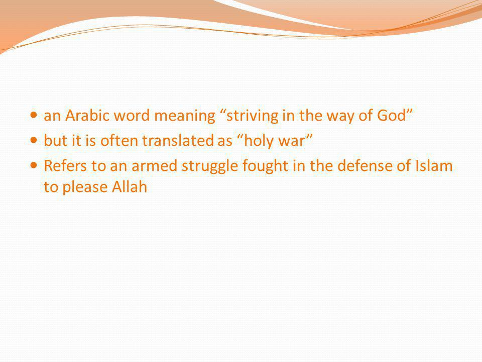 an Arabic word meaning striving in the way of God