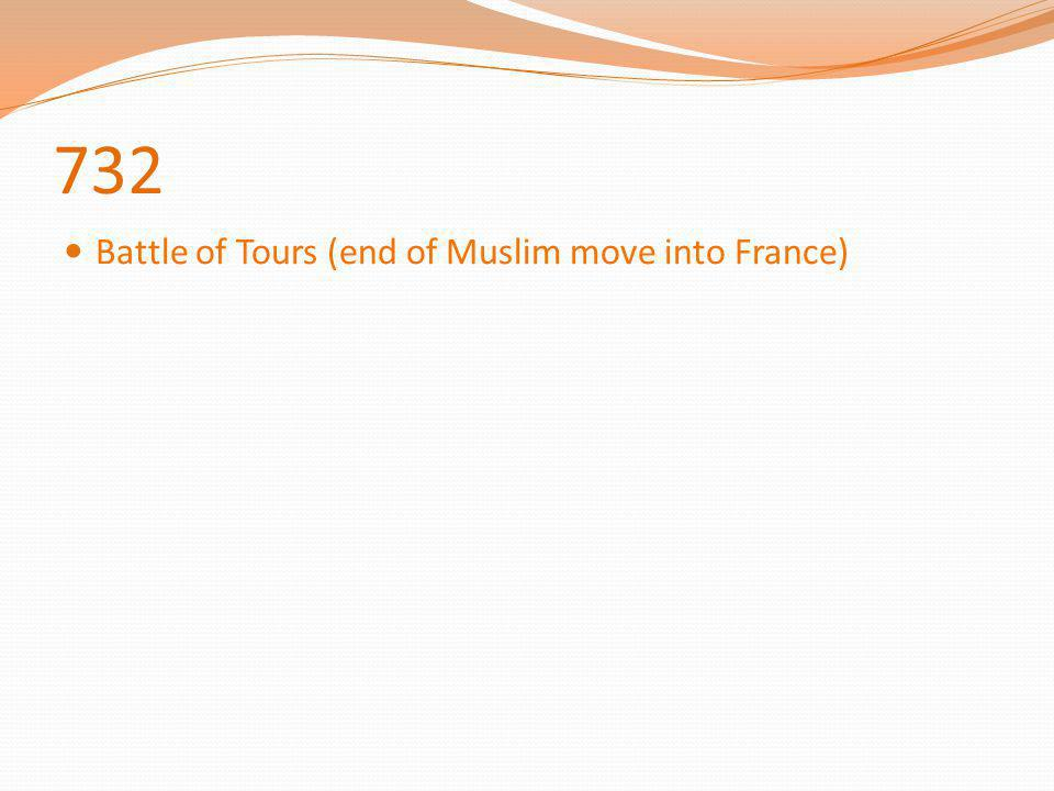 732 Battle of Tours (end of Muslim move into France)