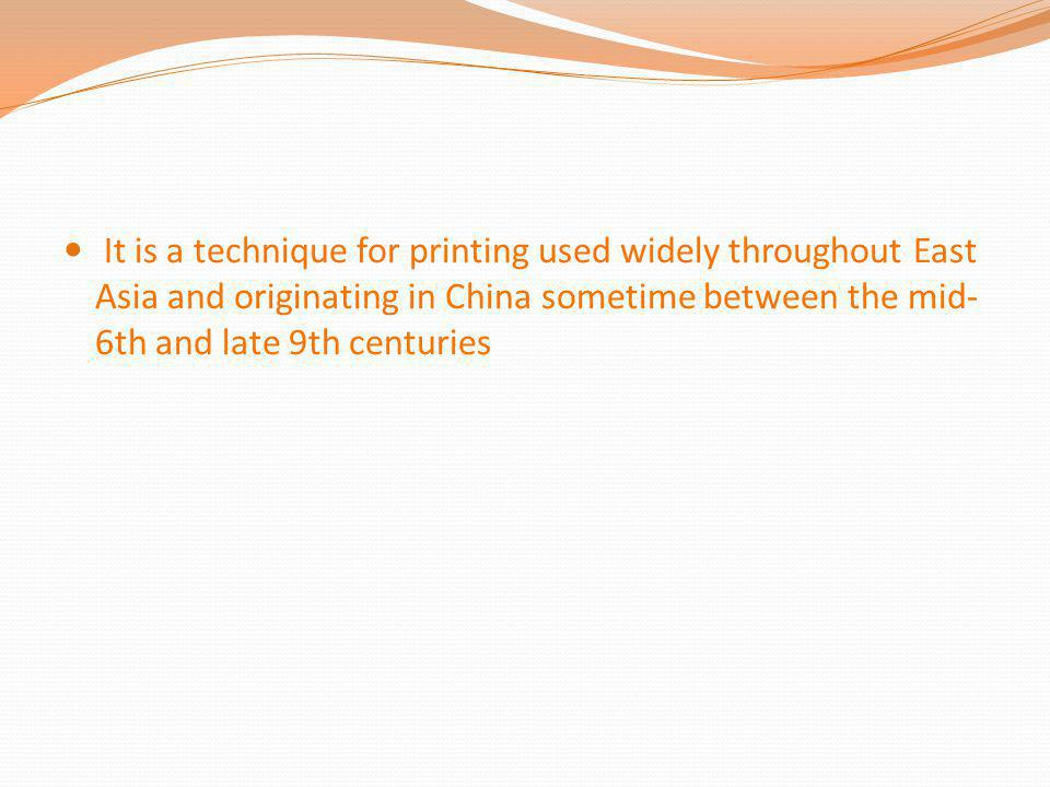 It is a technique for printing used widely throughout East Asia and originating in China sometime between the mid-6th and late 9th centuries