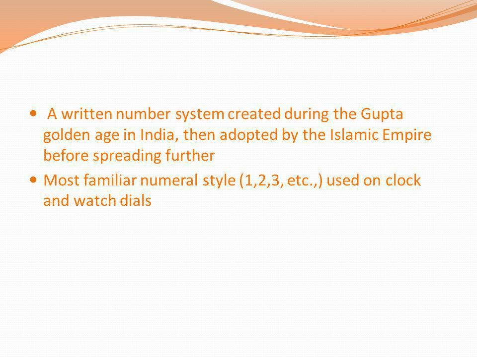 A written number system created during the Gupta golden age in India, then adopted by the Islamic Empire before spreading further