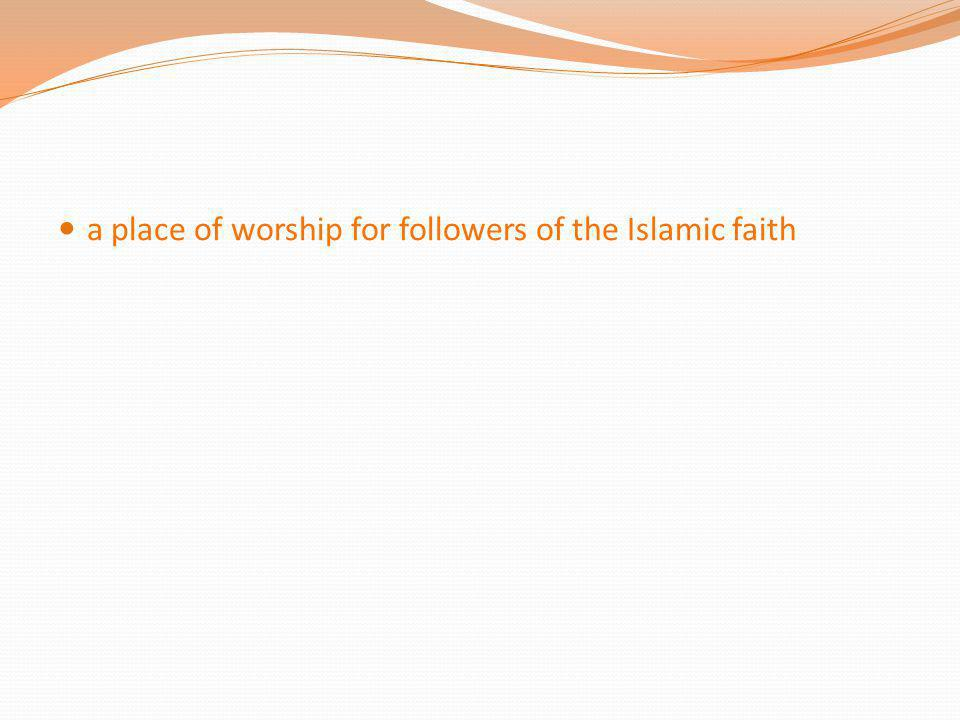 a place of worship for followers of the Islamic faith