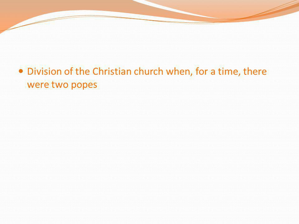 Division of the Christian church when, for a time, there were two popes