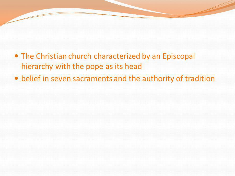 The Christian church characterized by an Episcopal hierarchy with the pope as its head