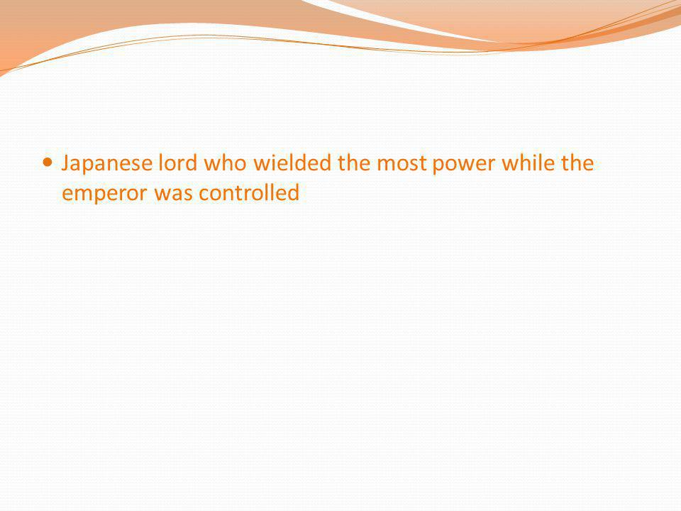 Japanese lord who wielded the most power while the emperor was controlled