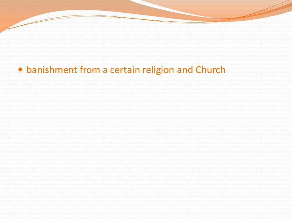 banishment from a certain religion and Church
