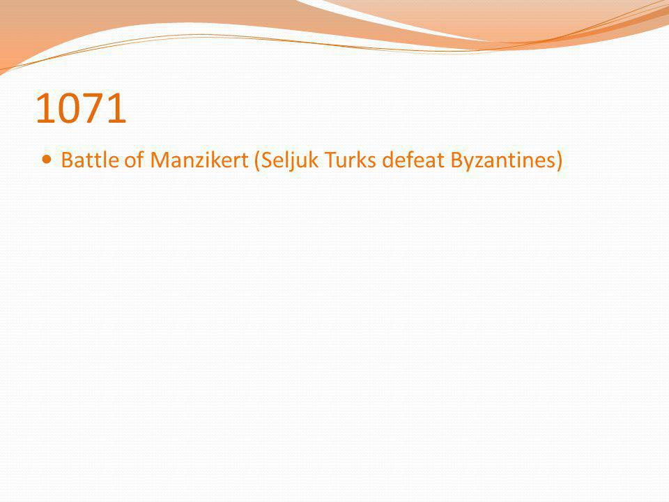 1071 Battle of Manzikert (Seljuk Turks defeat Byzantines)