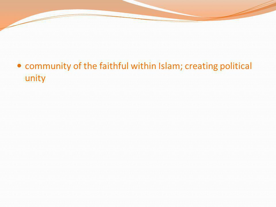 community of the faithful within Islam; creating political unity