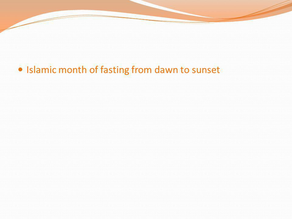 Islamic month of fasting from dawn to sunset