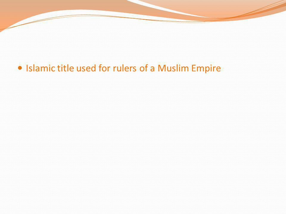 Islamic title used for rulers of a Muslim Empire