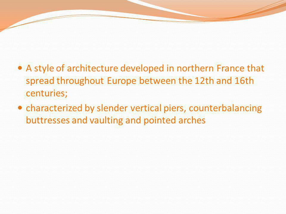 A style of architecture developed in northern France that spread throughout Europe between the 12th and 16th centuries;