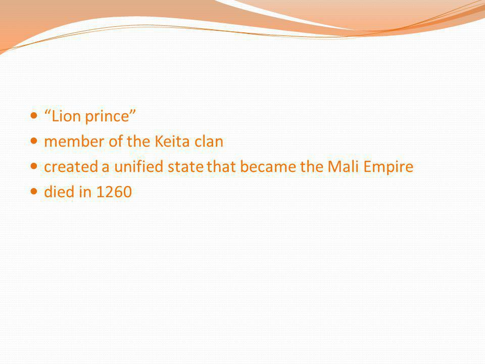 Lion prince member of the Keita clan. created a unified state that became the Mali Empire.