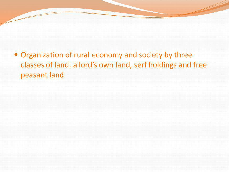 Organization of rural economy and society by three classes of land: a lord's own land, serf holdings and free peasant land