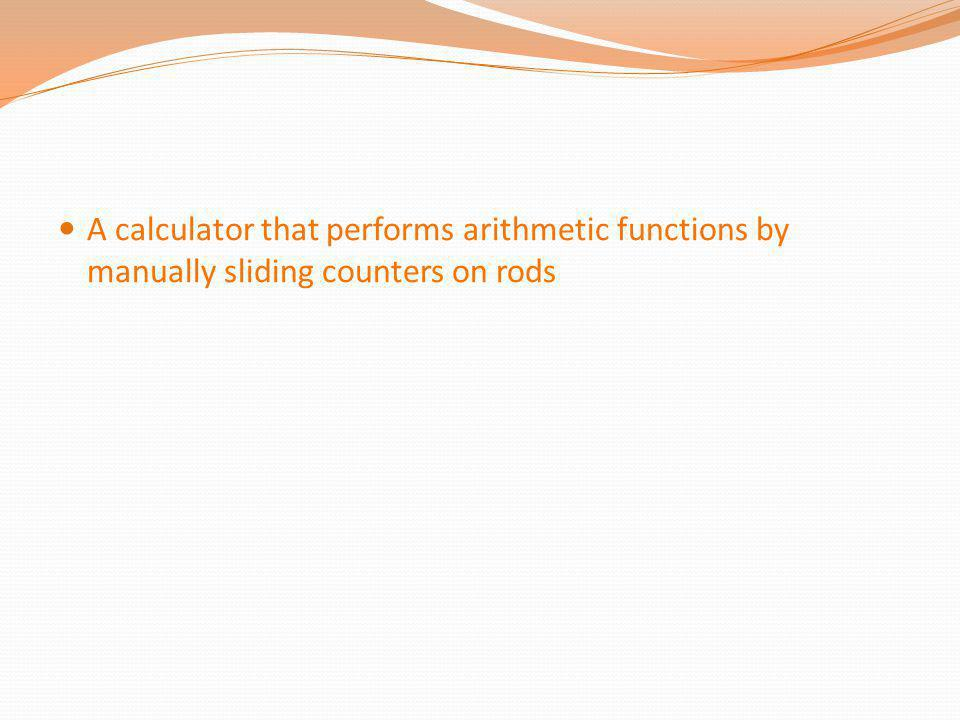 A calculator that performs arithmetic functions by manually sliding counters on rods