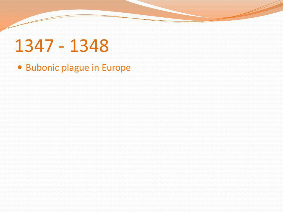 1347 - 1348 Bubonic plague in Europe