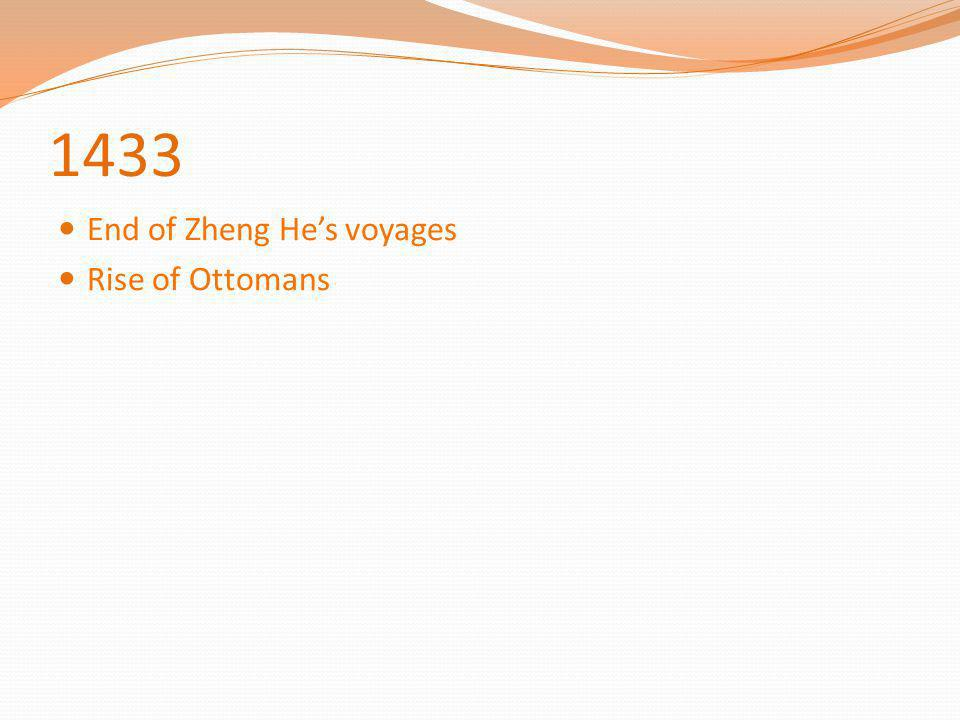 1433 End of Zheng He's voyages Rise of Ottomans