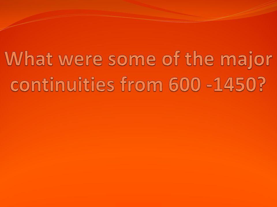 What were some of the major continuities from 600 -1450