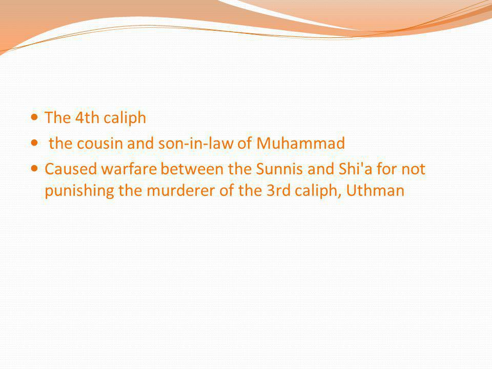 The 4th caliph the cousin and son-in-law of Muhammad.