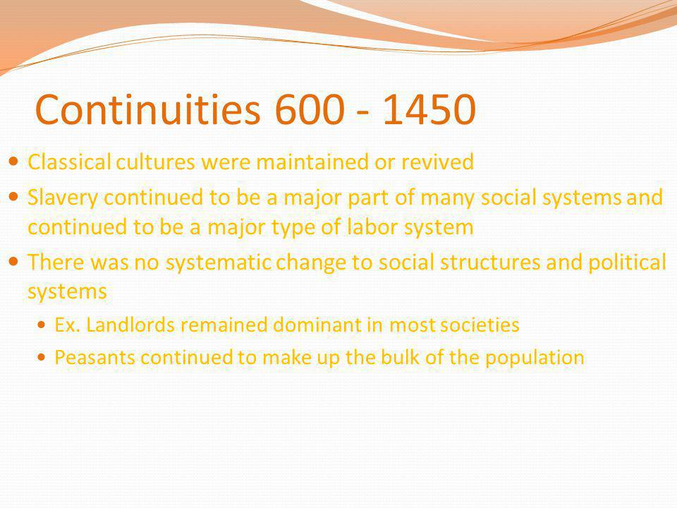 Continuities 600 - 1450 Classical cultures were maintained or revived